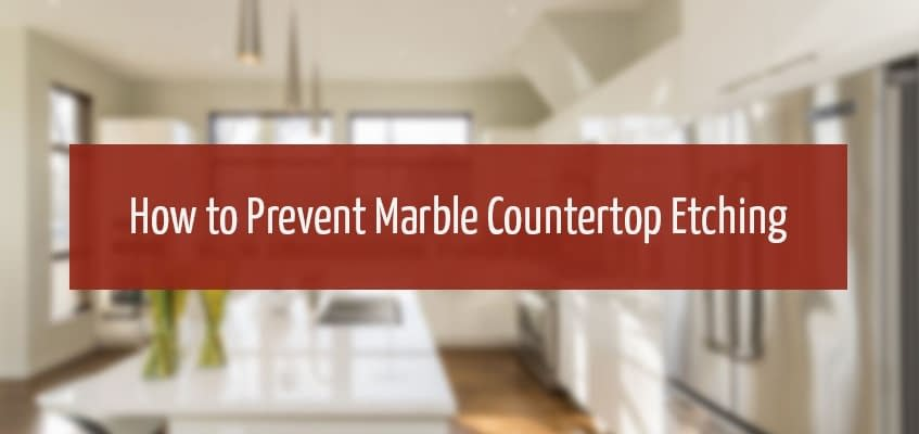 How to Prevent Marble Countertop Etching