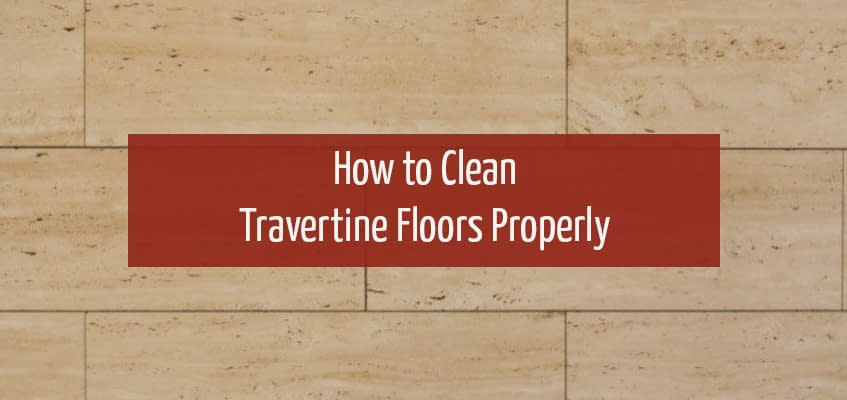 How to Clean Travertine Floors Properly