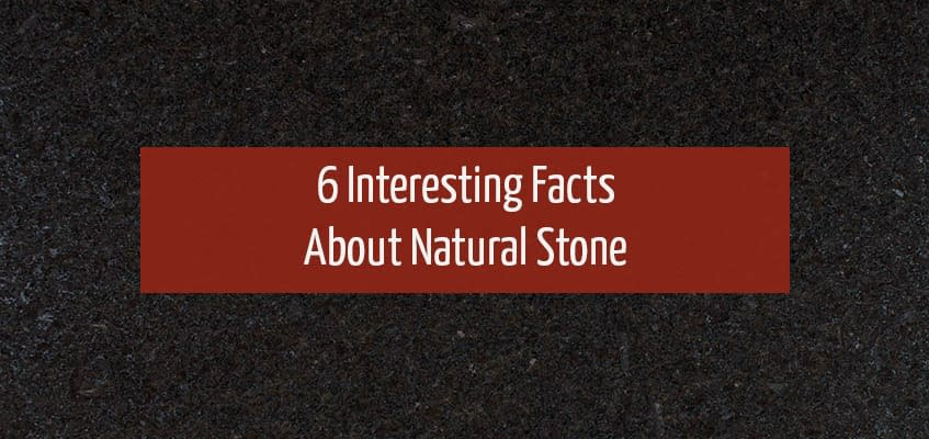 Interesting Facts About Natural Stone