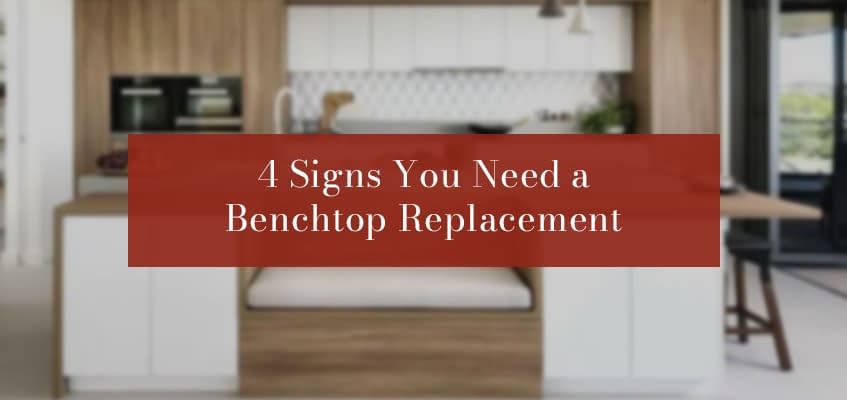 4 Signs You Need a Benchtop Replacement
