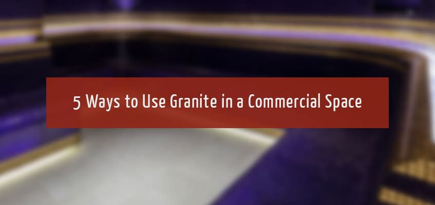 Granite Stone for your Commercial Space